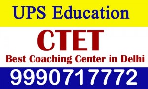 Best Coaching for CTET Exams in Madipur - UPS Education Coaching Centre